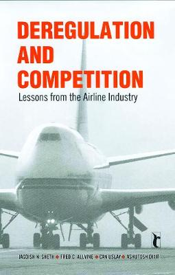 Deregulation and Competition: Lessons from the Airline Industry (Hardback)