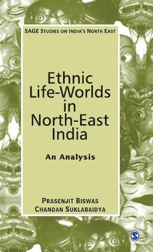 Ethnic Life-Worlds in North-East India: An Analysis - SAGE Studies on India's North East (Hardback)