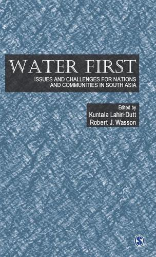 Water First: Issues and Challenges for Nations and Communities in South Asia (Hardback)