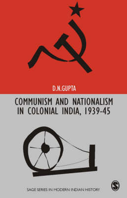 Communism and Nationalism in Colonial India, 1939-45 - Sage Series in Modern Indian History (Hardback)