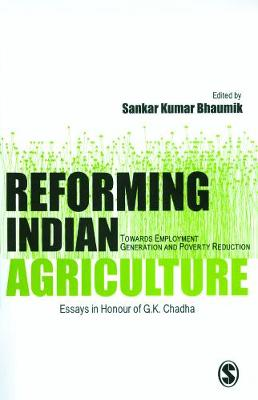 Reforming Indian Agriculture: Towards Employment Generation and Poverty Reduction Essays in Honour of G K Chadha (Hardback)