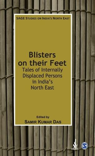 Blisters on their Feet: Tales of Internally Displaced Persons in India's North East - SAGE Studies on India's North East (Hardback)