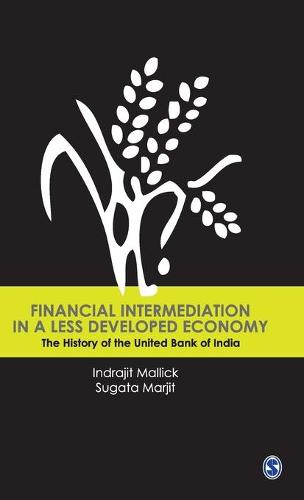 Financial Intermediation in a Less Developed Economy: The History of the United Bank of India (Hardback)