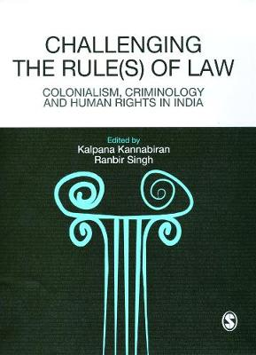 Challenging The Rules(s) of Law: Colonialism, Criminology and Human Rights in India (Hardback)