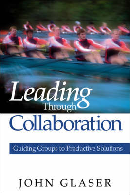 Leading Through Collaboration: Guiding Groups to Productive Solutions (Paperback)