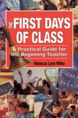 The First Days of Class: A Practical Guide for the Beginning Teacher (Paperback)