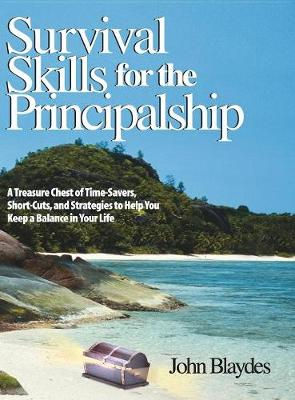 Survival Skills for the Principalship: A Treasure Chest of Time-Savers, Short-Cuts, and Strategies to Help You Keep a Balance in Your Life (Hardback)