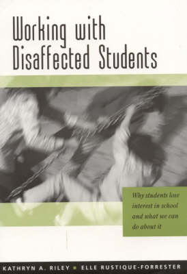 Working with Disaffected Students: Why Students Lose Interest in School and What We Can Do About It (Hardback)