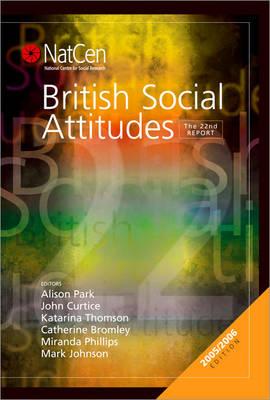 British Social Attitudes: The 22nd Report - British Social Attitudes Survey Series (Hardback)