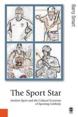 The Sport Star: Modern Sport and the Cultural Economy of Sporting Celebrity - Published in association with Theory, Culture & Society (Paperback)