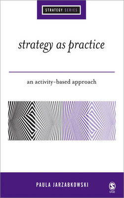 Strategy as Practice: An Activity Based Approach - Sage Strategy Series (Hardback)