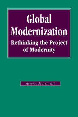 Global Modernization: Rethinking the Project of Modernity - Sage Studies in International Sociology (Hardback)