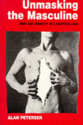 Unmasking the Masculine: `Men' and `Identity' in a Sceptical Age (Paperback)