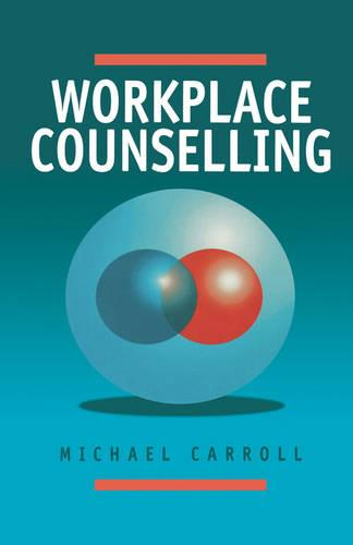 Workplace Counselling: A Systematic Approach to Employee Care (Hardback)