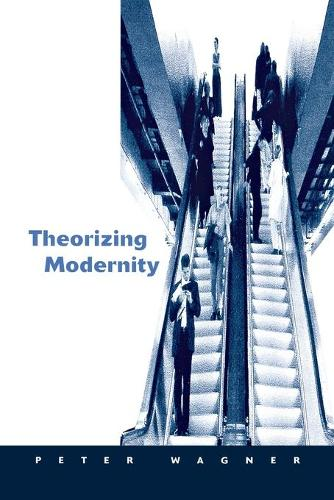 Theorizing Modernity: Inescapability and Attainability in Social Theory (Paperback)
