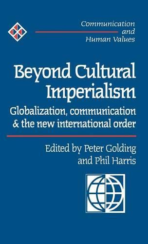 Cover Beyond Cultural Imperialism: Globalization, Communication and the New International Order - Communication and Human Values series
