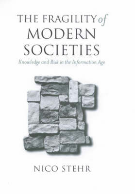 The Fragility of Modern Societies: Knowledge and Risk in the Information Age (Hardback)