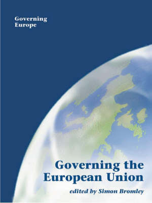 Governing the European Union - Governing Europe series (Paperback)