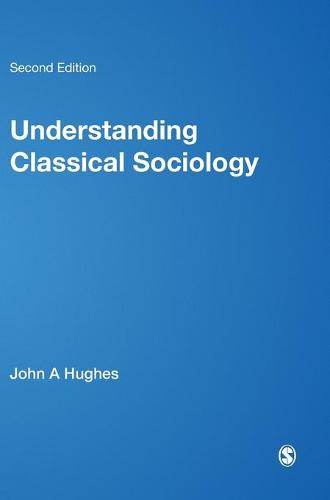 Understanding Classical Sociology: Marx, Weber, Durkheim (Hardback)