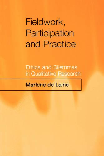 Fieldwork, Participation and Practice: Ethics and Dilemmas in Qualitative Research (Paperback)