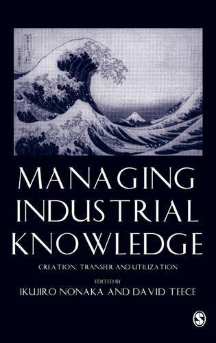 Managing Industrial Knowledge: Creation, Transfer and Utilization (Hardback)