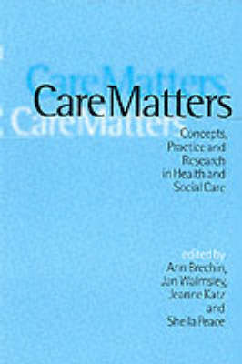 Care Matters: Concepts, Practice and Research in Health and Social Care (Paperback)