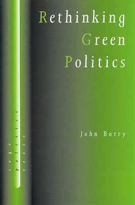 Rethinking Green Politics: Nature, Virtue and Progress - SAGE Politics Texts series (Hardback)
