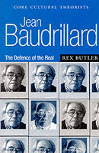 Jean Baudrillard: The Defence of the Real - Core Cultural Theorists series (Paperback)