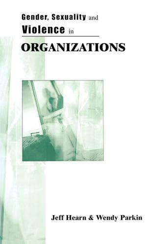 Gender, Sexuality and Violence in Organizations: The Unspoken Forces of Organization Violations (Paperback)