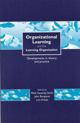 Organizational Learning and the Learning Organization: Developments in Theory and Practice (Hardback)