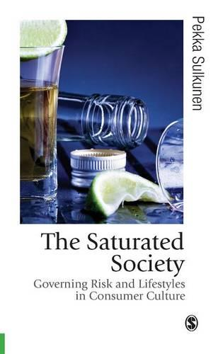 The Saturated Society: Governing Risk & Lifestyles in Consumer Culture - Published in association with Theory, Culture & Society (Hardback)
