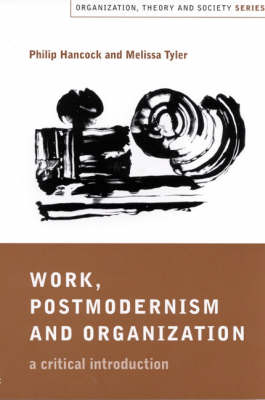 Work, Postmodernism and Organization: A Critical Introduction - Organization, Theory and Society series (Hardback)