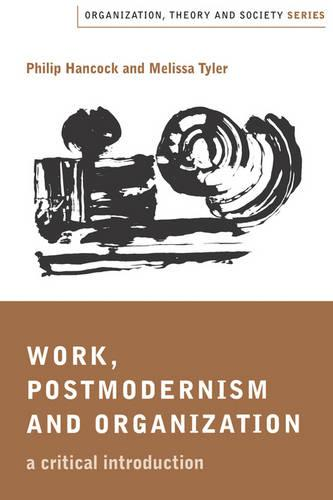 Work, Postmodernism and Organization: A Critical Introduction - Organization, Theory and Society series (Paperback)