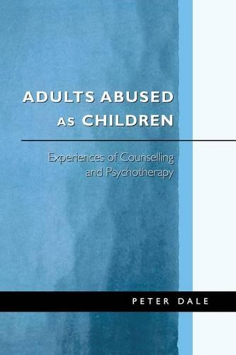 Adults Abused as Children: Experiences of Counselling and Psychotherapy (Paperback)