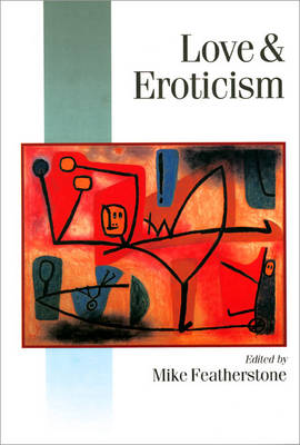 Love & Eroticism - Published in association with Theory, Culture & Society (Paperback)