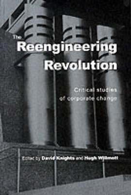 The Reengineering Revolution: Critical Studies of Corporate Change (Paperback)