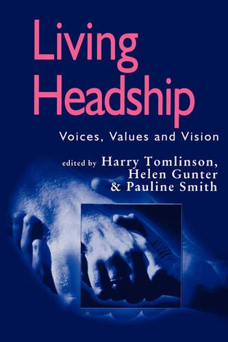 Living Headship: Voices, Values and Vision - Published in association with the British Educational Leadership and Management Society (Paperback)