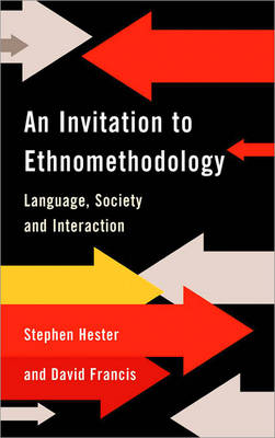 An Invitation to Ethnomethodology: Language, Society and Interaction (Paperback)
