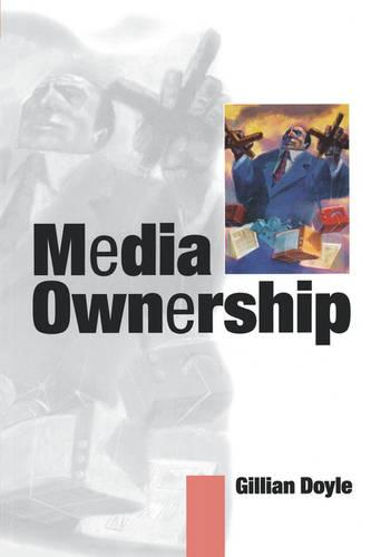 Media Ownership: The Economics and Politics of Convergence and Concentration in the UK and European Media (Paperback)