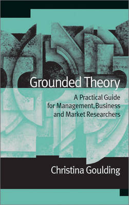 Grounded Theory: A Practical Guide for Management, Business and Market Researchers (Hardback)