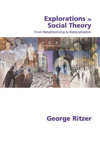 Explorations in Social Theory: From Metatheorizing to Rationalization (Paperback)
