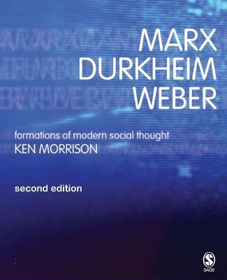 Marx, Durkheim, Weber: Formations of Modern Social Thought (Paperback)