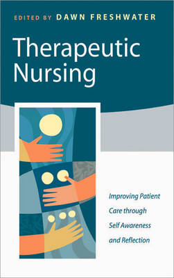 Therapeutic Nursing: Improving Patient Care through Self-Awareness and Reflection (Hardback)
