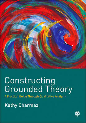 Constructing Grounded Theory: A Practical Guide Through Qualitative Analysis - Introducing Qualitative Methods Series (Paperback)