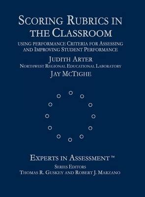 Scoring Rubrics in the Classroom: Using Performance Criteria for Assessing and Improving Student Performance - Experts In Assessment Series (Hardback)