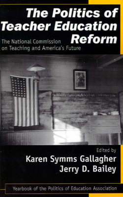 The Politics of Teacher Education Reform: The National Commission on Teaching and America's Future - Politics of Education Association Yearbook (Paperback)