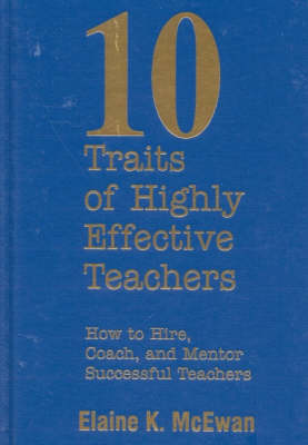 Ten Traits of Highly Effective Teachers: How to Hire, Coach, and Mentor Successful Teachers (Hardback)