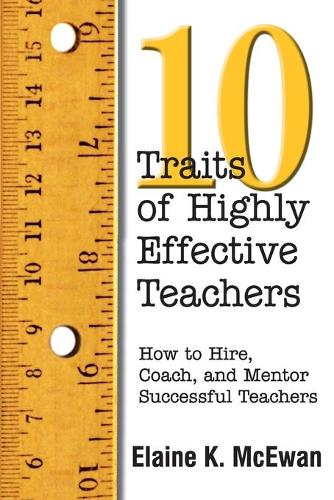 Ten Traits of Highly Effective Teachers: How to Hire, Coach, and Mentor Successful Teachers (Paperback)