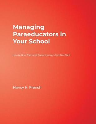 Managing Paraeducators in Your School: How to Hire, Train, and Supervise Non-Certified Staff (Paperback)
