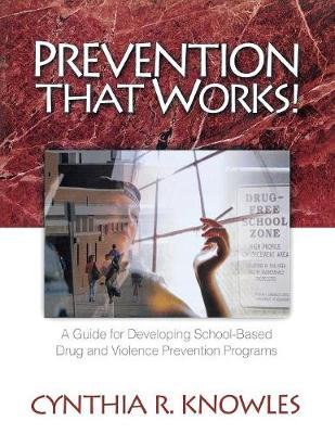 Prevention That Works!: A Guide For Developing School-Based Drug and Violence Prevention Programs (Paperback)